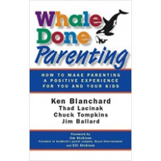 Whale Done Parenting: How to Make Parenting a Positive Experience for You and Your Kids, Oct/2009
