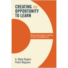 Creating the Opportunity to Learn: Moving from Research to Practice to Close the Achievement Gap, Sep/2011