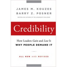 Credibility: How Leaders Gain and Lose It, Why People Demand It, 2nd Edition, July/2011