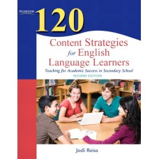 120 Content Strategies for English Language Learners: Teaching for Academic Success in Secondary School, 2nd Edition, Dec/2010