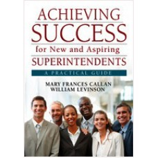 Achieving Success for New and Aspiring Superintendents: A Practical Guide, Nov/2010