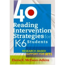 40 Reading Intervention Strategies for K-6 Students: Research-Based Support for RTI, Nov/2009