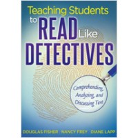 Teaching Students to Read Like Detectives: Comprehending, Analyzing, and Discussing Text, Aug/2011