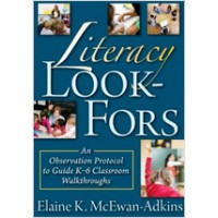 Literacy Look-Fors: An Observation Protocol to Guide K–6 Classroom Walkthroughs, July/2011