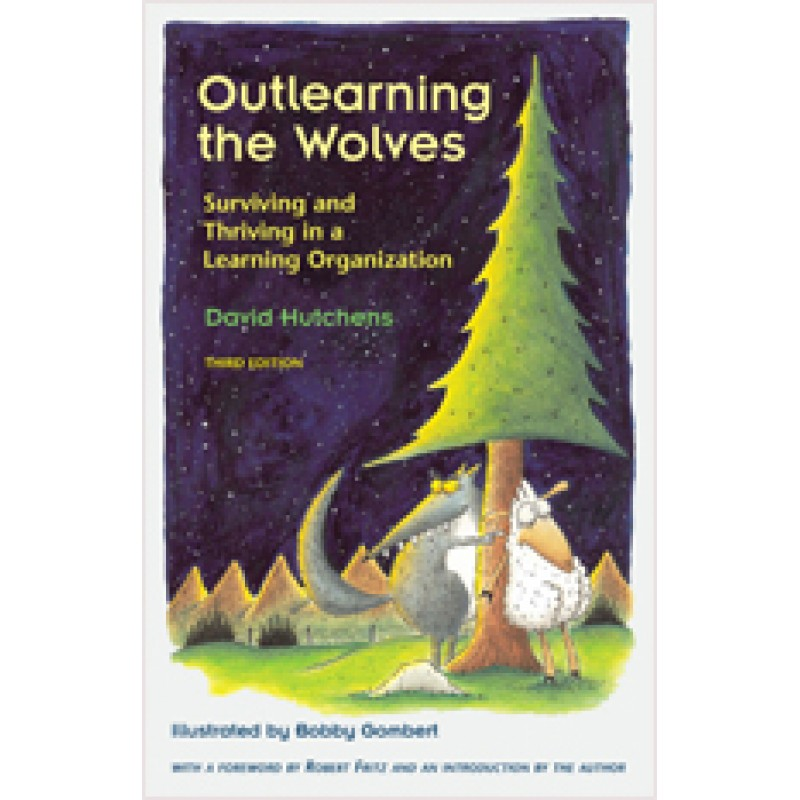 Outlearning the Wolves: Surviving and Thriving in a Learning Organization (Third Edition), March/2012