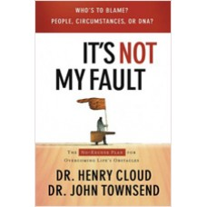 It's Not My Fault: The No-Excuse Plan for Overcoming Life's Obstacles, Aug/2007