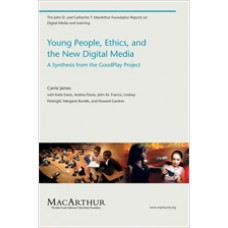 Young People, Ethics, and the New Digital Media: A Synthesis from the Good Play Project, Oct/2009