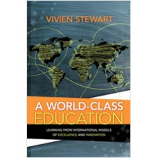 A World-Class Education: Learning from International Models of Excellence and Innovation, Feb/2012