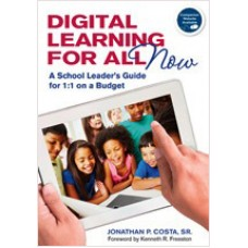 Digital Learning for All, Now: A School Leader's Guide for 1:1 on a Budget, April/2012