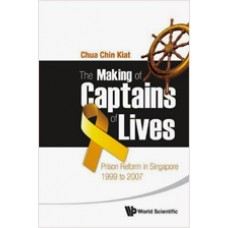 The Making of Captains of Lives: Prison Reform in Singapore: 1999 to 2007, March/2012
