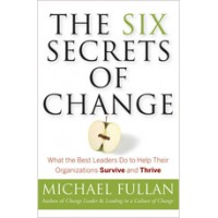 The Six Secrets of Change: What the Best Leaders Do to Help Their Organizations Survive and Thrive, Oct/2011