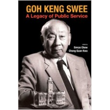 Goh Keng Swee: A Legacy of Public Service, April/2012