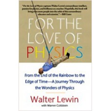 For the Love of Physics: From the End of the Rainbow to the Edge of Time - A Journey Through the Wonders of Physics, Feb/2012