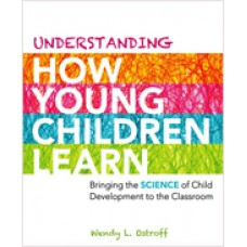 Understanding How Young Children Learn: Bringing the Science of Child Development to the Classroom, Aug/2012