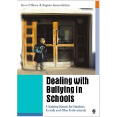 Dealing with Bullying in Schools: A Training Manual for Teachers, Parents and Other Professionals, Nov/2004