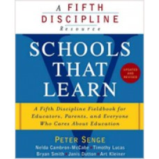 Schools That Learn: A Fifth Discipline Fieldbook for Educators, Parents, and Everyone Who Cares About Education, (Updated and Revised), July/2012