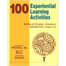 100 Experiential Learning Activities for Social Studies, Literature, and the Arts, Grades 5-12, Feb/2008