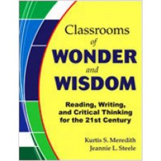 Classrooms of Wonder and Wisdom: Reading, Writing, and Critical Thinking for the 21st Century, Sep/2010