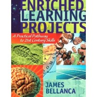 Enriched Learning Projects: A Practical Pathway to 21st Century Skills, Feb/2010