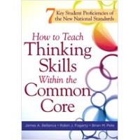 How to Teach Thinking Skills Within the Common Core: 7 Key Student Proficiencies of the New National Standards, June/2012