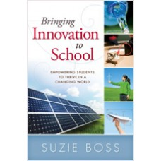 Bringing Innovation to School: Empowering Students to Thrive in a Changing World, June/2012