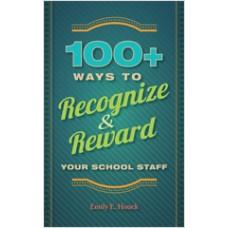 100+ Ways to Recognize and Reward Your School Staff, Nov/2012