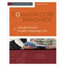 Common Core Standards for Middle School English Language Arts: A Quick-Start Guide, Nov/2012