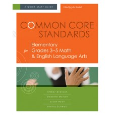 Common Core Standards for Elementary Grades 3–5 Math & English Language Arts: A Quick-Start Guide, March/2013