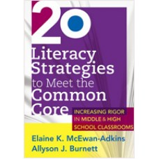 20 Literacy Strategies to Meet the Common Core: Increasing Rigor in Middle & High School Classrooms, Oct/2012