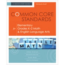 Common Core Standards for Elementary Grades K–2 Math & English Language Arts: A Quick-Start Guide, May/2013