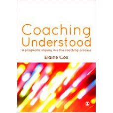Coaching Understood: A Pragmatic Inquiry into the Coaching Process, Nov/2012