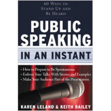 Public Speaking In An Instant: 60 Ways to Stand Up and Be Heard, June/2010