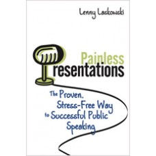 Painless Presentations: The Proven, Stress-Free Way to Successful Public Speaking, Sep/2012