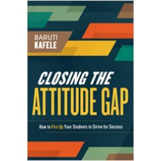 Closing the Attitude Gap: How to Fire Up Your Students to Strive for Success, Aug/2013