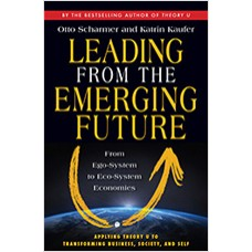 Leading from the Emerging Future: From Ego-System to Eco-System Economies, July/2013