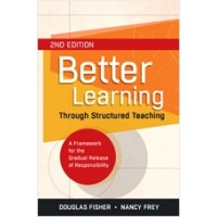 Better Learning Through Structured Teaching: A Framework for the Gradual Release of Responsibility, 2nd Edition, Dec/2013