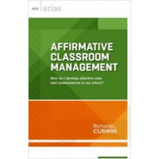 Affirmative Classroom Management: How do I develop effective rules and consequences in my school? (ASCD Arias), Dec/2013