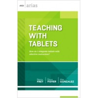 Teaching with Tablets: How do I integrate tablets with effective instruction? (ASCD Arias), Aug/2013