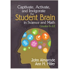 Captivate, Activate, and Invigorate the Student Brain in Science and Math, Grades 6-12, April/2013