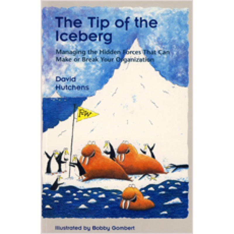 The Tip of the Iceberg: Managing the Hidden Forces That Can Make or Break Your Organization, Jan/2002