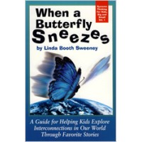 When a Butterfly Sneezes: A Guide for Helping Kids Explore Interconnections in Our World Through Favorite Stories