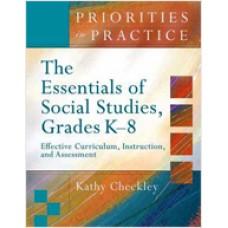 Priorities in Practice: The Essentials of Social Studies, Grades K-8: Effective Curriculum, Instruction, and Assessment, Dec/2007