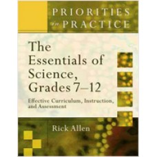 Priorities in Practice: The Essentials of Science, Grades 7-12: Effective Curriculum, Instruction and Assessment