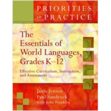 Priorities in Practices: The Essentials of World Languages, Grades K-12: Effective Curriculum, Instruction, and Assessment, Sep/2007