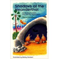 Shadows of the Neanderthal: Illuminating the Beliefs That Limit Our Organizations